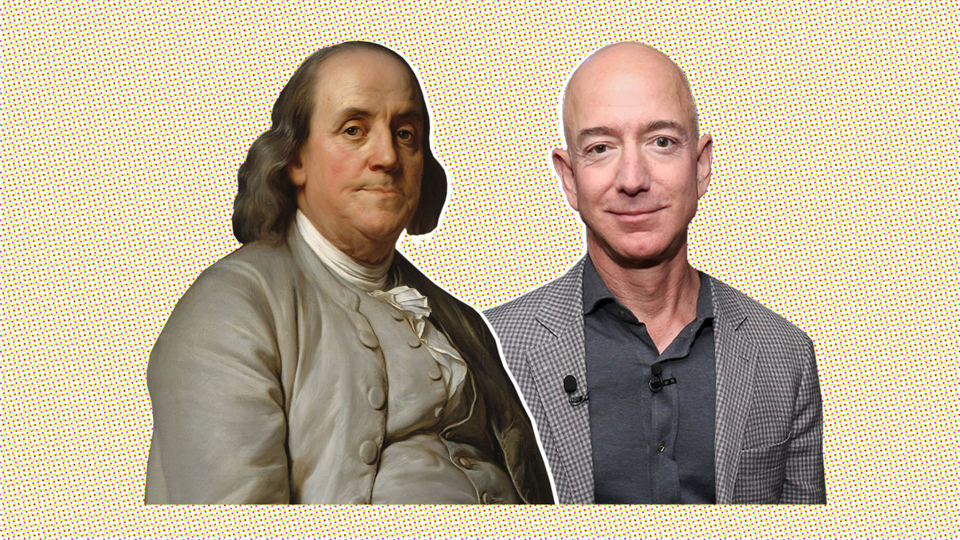 Benjamin Franklin and Jeff Bezos.
