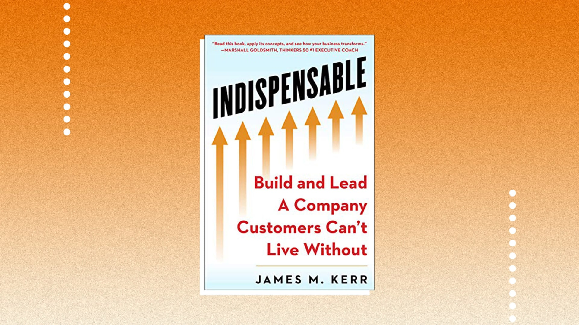 How to Build and Lead an Indispensable Business